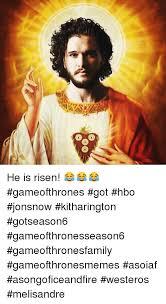 He Is Risen Meme - e he is risen gameofthrones got hbo jonsnow kitharington