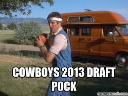 Dallas Cowboys Meme Generator - amazing cowboy meme generator the dallas cowboys 2013 draft pick