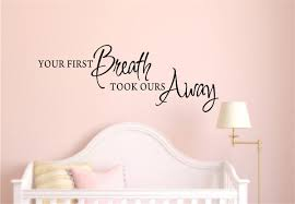 Nursery Stickers Your First Breath Took Ours Away Vinyl Decal Wall Stickers Baby