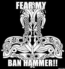 Ban Hammer Meme - thor s ban hammer meme on imgur