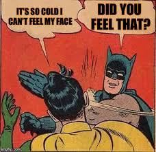 It S So Cold Meme - batman slapping robin meme imgflip