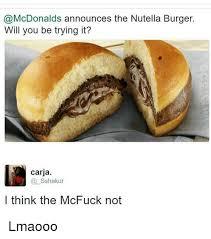 Burger Memes - announces the nutella burger will you be trying it carja sshakur i