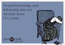 Meme Ecards - free birthday ecard i d call this birthday card fashionably late