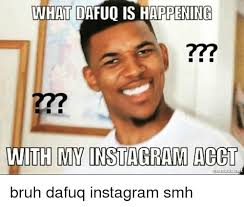 Dafuq Meme Images - what dafuo is happening with my nstiagram acct bruh dafuq