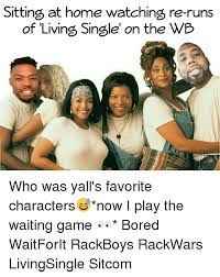 Sitcom Meme - sitting at home watching re runs of living single on the wb who was