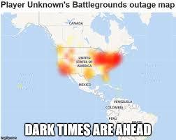 pubg memes pubg outage imgflip