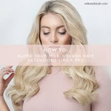 pro extensions how to blend your milk blush hair extensions like a pro hair
