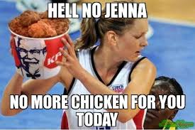 Memes Today - hell no jenna no more chicken for you today meme custom 2782