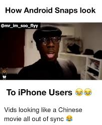 Iphone Users Be Like Meme - how android snaps look im soo flyy to iphone users vids looking