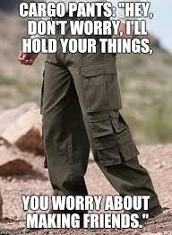 Cargo Pants Meme - image tagged in memes imgflip