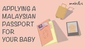 how to apply for a malaysian passport for your baby