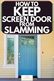how to stop cabinet doors from slamming how to keep screen door from slamming home decor bliss