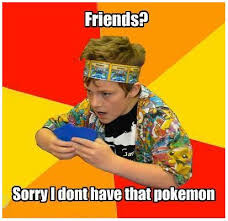 Pokemon Kid Meme - pokemon cards were banned at my grade school back when the