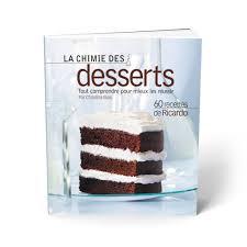 la cuisine de ricardo la chimie des desserts version boutique ricardo