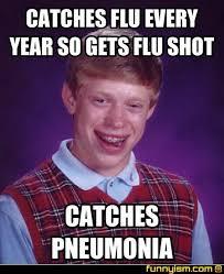 Flu Shot Meme - catches flu every year so gets flu shot catches pneumonia meme