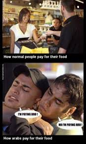 Arabs Meme - how arabs pay for their food image dubai memes