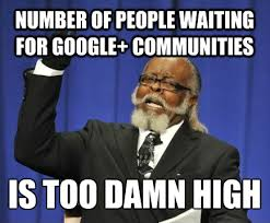 Google Plus Meme - the launch of google communities explained with memes