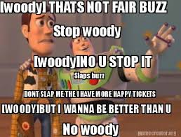meme creator woody thats not fair buzz stop woody woody no u