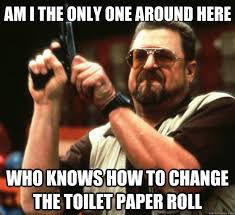 Toilet Paper Roll Meme - am i the only one around here who knows how to change the toilet