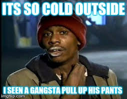 So Cold Meme - y all got any more of that meme imgflip