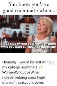 Roommate Memes - you know you re a good roommate when dvewine itook care of your best