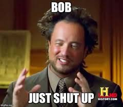 Bob Meme - ancient aliens meme imgflip