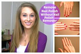 how to remove nail polish without nail polish remover youtube