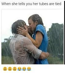Tube Meme - when she tells you her tubes are tied tube meme on sizzle