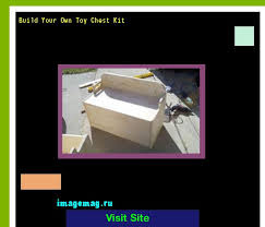 Make Your Own Toy Chest by Build Your Own Toy Chest Kit 133519 The Best Image Search