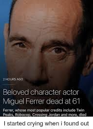 Popular Meme Characters - 2 hours ago beloved character actor miguel ferrer dead at 61 ferrer