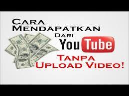 upload video di youtube menghasilkan uang cara mendapatkan uang dari youtube tanpa upload youtube