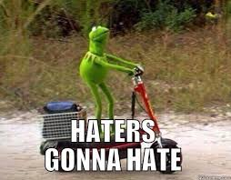 Hater Gonna Hate Meme - haters gonna hate kermit quickmeme