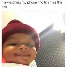 Baby On Phone Meme - me watching my phone until i miss the call honey bun baby know
