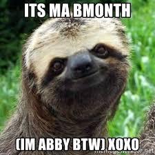 Abby Meme - its ma bmonth im abby btw xoxo sarcastic sloth meme generator