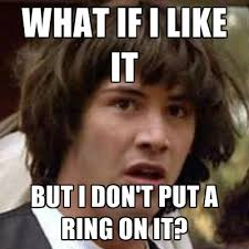 Put A Ring On It Meme - what if i like it but i don t put a ring on it create meme