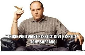 Tony Soprano Memes - those who want respect give respectn tony soprano comm sopranos
