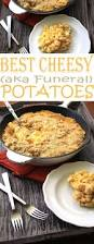 thanksgiving potatoes have a look at cheesy potatoes aka funeral potatoes side dish