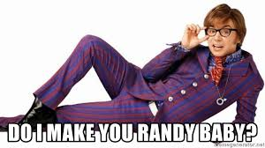Austin Powers Meme Generator - do i make you randy baby austin powers randy meme generator
