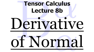 tensor calculus lecture 8b the surface derivative of the normal