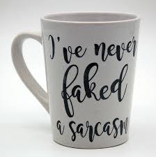 funny coffee mug i never faked a sarcasm funny coffee mug sarcastic coffee mug