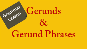 grammar lesson learn how to use gerunds and gerund phrases in