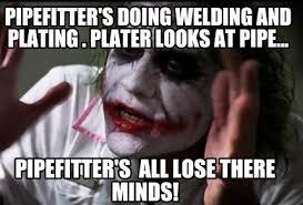 Pipefitter Memes - meme creator pipefitter s doing welding and plating plater