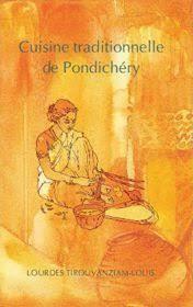 livre de cuisine traditionnelle cuisine traditionnelle de pondichéry par lourdes tirouvanziam
