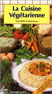 cuisine vegetarienne amazon fr la cuisine végétarienne noël livres