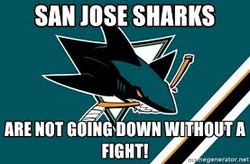 San Jose Sharks Meme - san jose sharks are not going down without a fight sj sharks meme