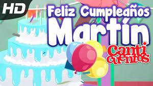 imagenes que digan feliz cumpleaños martin feliz cumpleaños martín canticuentos youtube