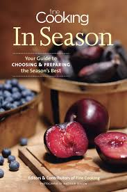 fine cooking in season your guide to choosing and preparing the