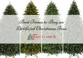 best times to buy an artificial tree tree classics