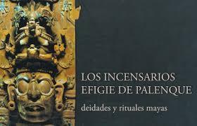 imagenes de rituales mayas lugares inah los incensarios efigie de palenque deidades y