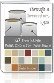 through a decorators eyes 67 irresistible paint colors for your